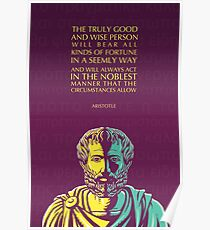 Aristotle quote: The truly good and wise person Poster