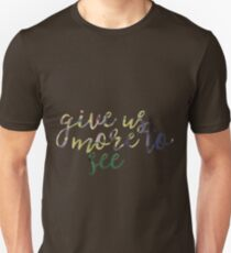 Give us more to see Unisex T-Shirt