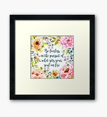 Be fearless in the pursuit of what sets your soul on fire Framed Print