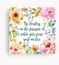 Be fearless in the pursuit of what sets your soul on fire Canvas Print