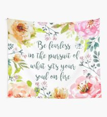 Be fearless in the pursuit of what sets your soul on fire Wall Tapestry