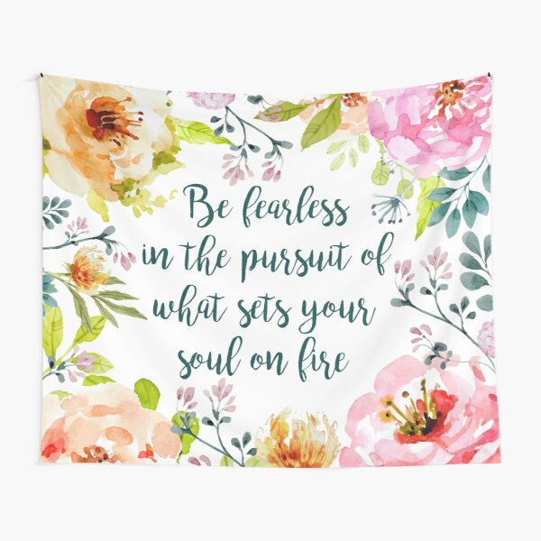 Be fearless in the pursuit of what sets your soul on fire Tapestry