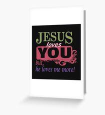Jesus loves me more Greeting Card