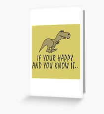 T-Rex - If your happy and you know it Greeting Card