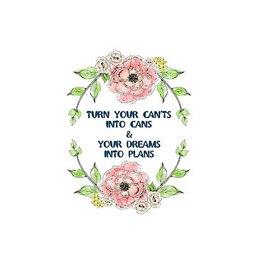 """""""Turn your can'ts into cans & your dreams into plans"""" by NixieNoo"""