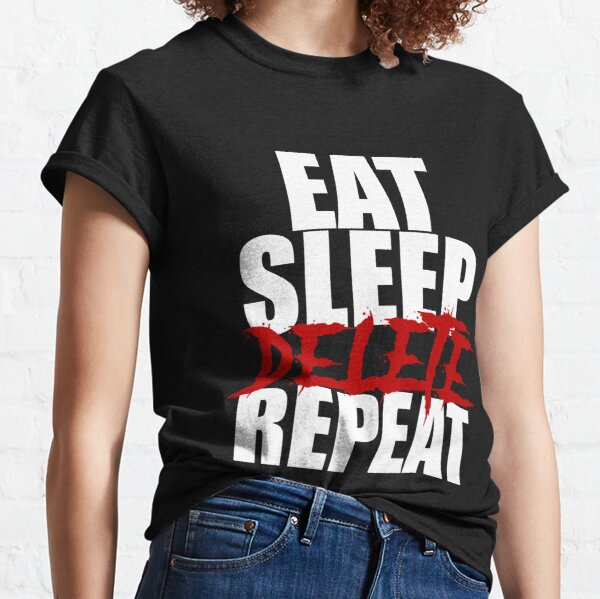 Eat Sleep Delete Repeat Classic T-Shirt