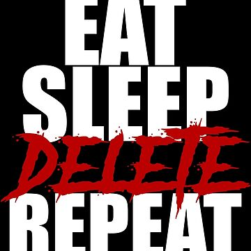 Eat Sleep Delete Repeat by thecreepstore