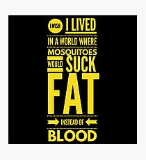 Cute and Cool Funny Merchandise - Fat Instead of Blood - Best Gift for Men, Women, Mom, Dad, Boyfriend, Girlfriend, Husband, Wife, Him, Her, Couples, Grandma, Brother or Friends Photographic Print