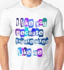 T-shirt I like you because you'are like me Unisex T-Shirt