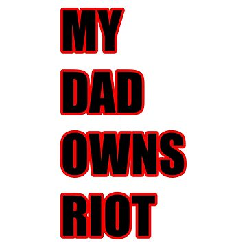 My Dad Owns Riot by DJNerpity