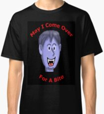 May I Come Over for a Bite Classic T-Shirt