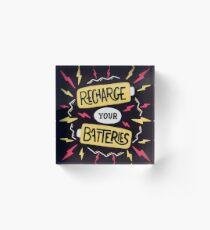 Recharge your batteries Acrylic Block