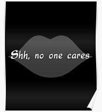 Shh, no one cares Poster