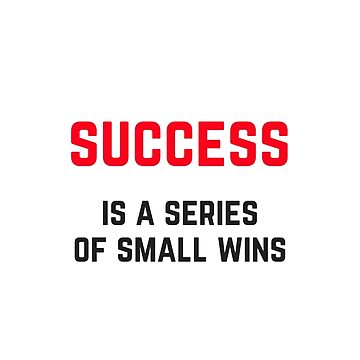 SUCCESS IS A SERIES OF SMALL WINS by IdeasForArtists