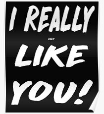 I Really Dont Like You Design Poster