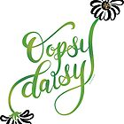 Oopsy Daisy Cute Hand Lettered Design by DoubleBrush