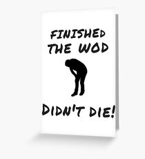FINISHED THE WOD, DIDN'T DIE! - CROSS-TRAINING AND FITNESS GEAR Greeting Card