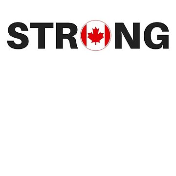 Strong Canada - Canada Proud Graphic by LolaAndJenny