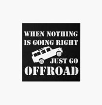 Nothing Right? Go OFFROAD Art Board
