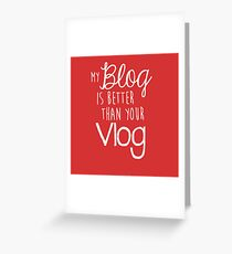 My Blog Is Better Than Your Vlog Lux Series Quote - Style 2 Greeting Card