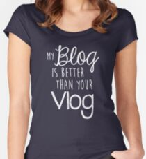 My Blog Is Better Than Your Vlog Lux Series Quote - Style 2 Women's Fitted Scoop T-Shirt