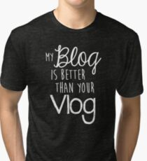 My Blog Is Better Than Your Vlog Lux Series Quote - Style 2 Tri-blend T-Shirt