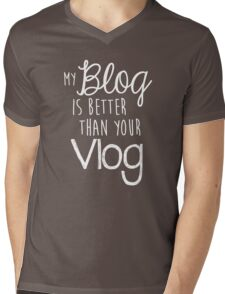 My Blog Is Better Than Your Vlog Lux Series Quote - Style 2 Mens V-Neck T-Shirt
