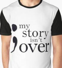 my story isn't over-; Graphic T-Shirt