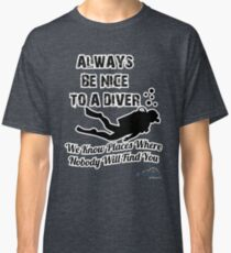 Always Be Nice To A Diver Classic T-Shirt