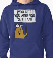 You bet you are! Pullover Hoodie