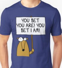 You bet you are! Unisex T-Shirt