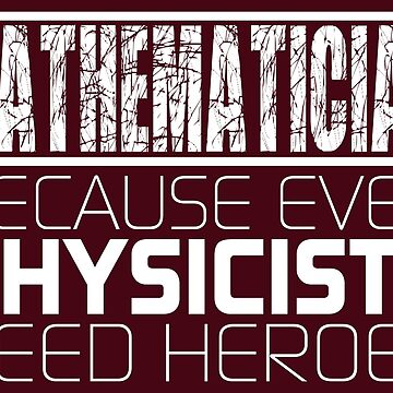 Mathematician - Because Even Physicists Need Heroes by Feynman