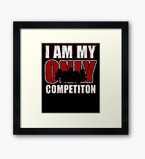 I Am My Only Competiton Motivational Bodybuilding Quoten Framed Print