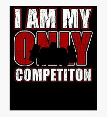 I Am My Only Competiton Motivational Bodybuilding Quoten Photographic Print