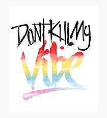 Don't Kill My Vibe Typography Quote Slogan Photographic Print