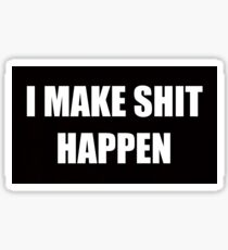 I Make Shit Happen | Funny Bumper Stickers Car Decals Shirts and More Sticker