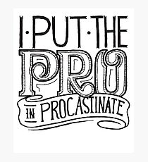 I put the PRO in Procrastinate - Funny Humor  Photographic Print