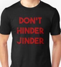 DON'T HINDER JINDER! T-Shirt