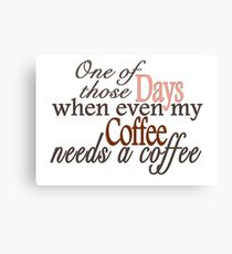 Need a Coffee Canvas Print