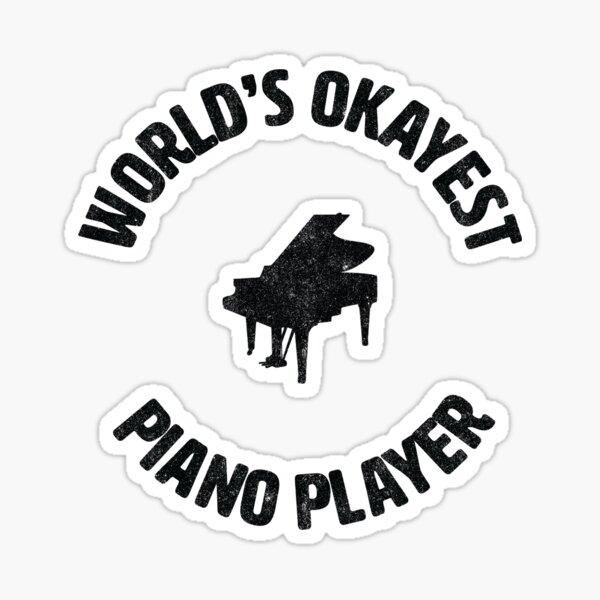 Piano | Worlds Okayest Piano Player | pianist Sticker
