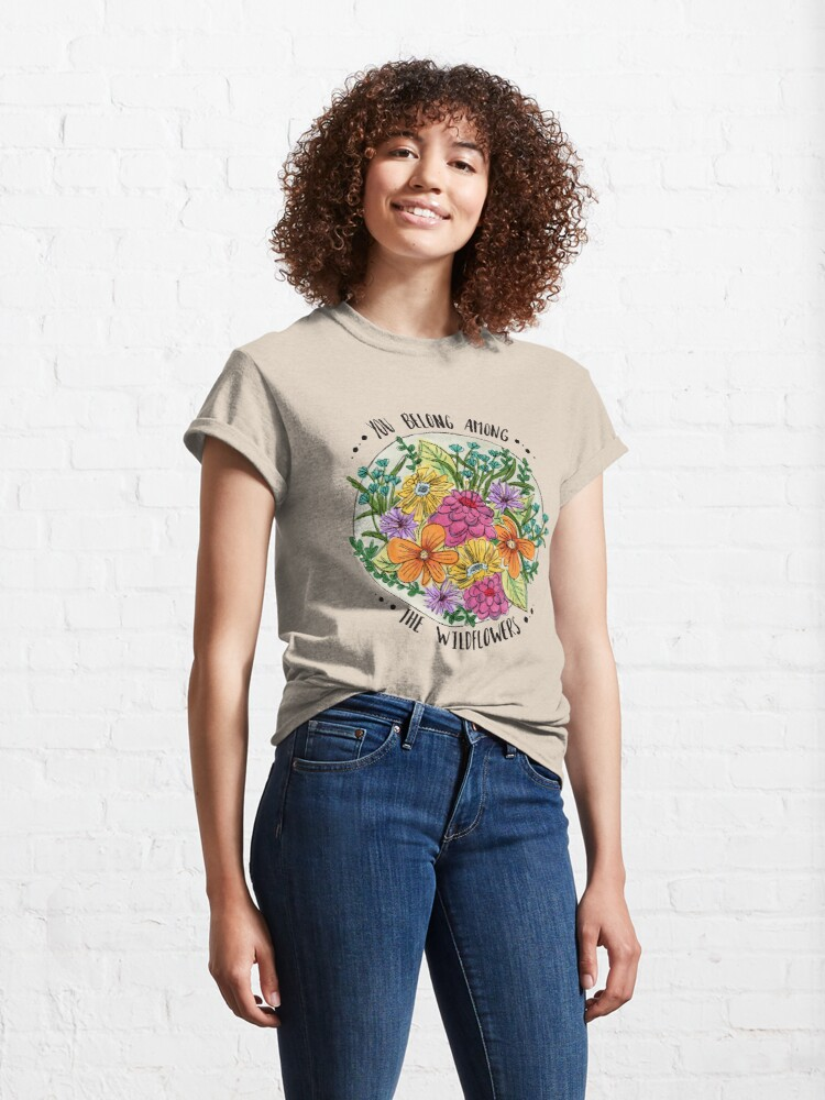 Alternate view of You Belong Among the Wildflowers Classic T-Shirt