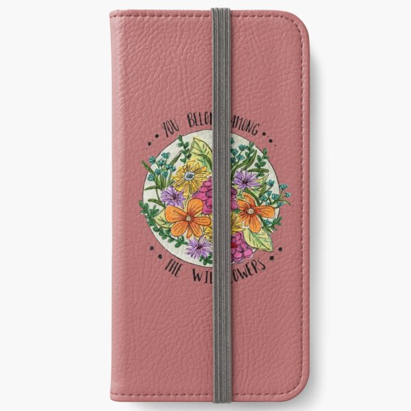 You Belong Among the Wildflowers iPhone Wallet