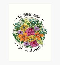 You Belong Among the Wildflowers Art Print