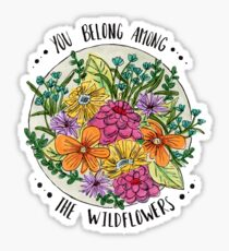 You Belong Among the Wildflowers Sticker