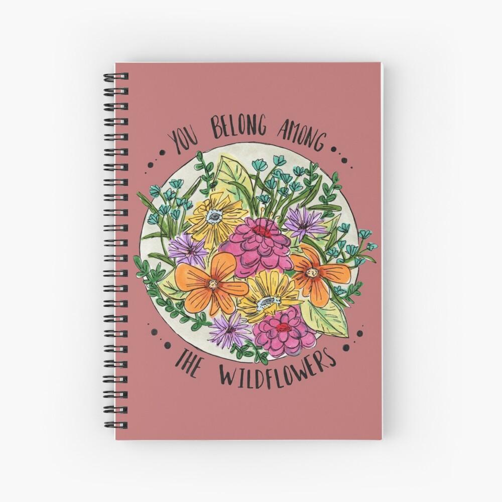 You Belong Among the Wildflowers Spiral Notebook