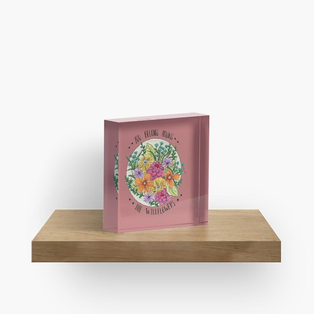 You Belong Among the Wildflowers Acrylic Block