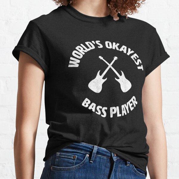 bass   Worlds Okayest Bass Player   bassist Classic T-Shirt