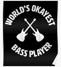 bass | Worlds Okayest Bass Player | bassist Poster