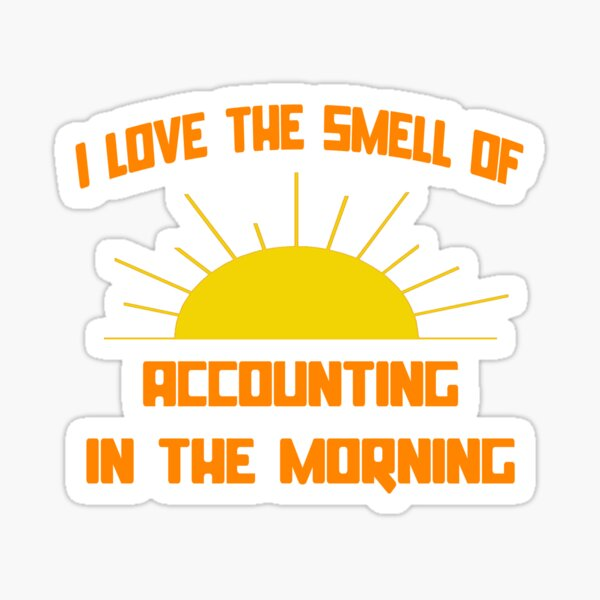 I Love The Smell Of Accounting In The Morning Sticker