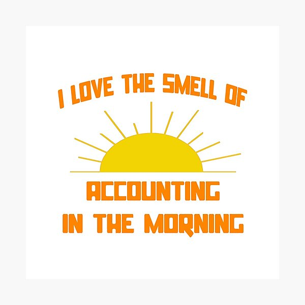 I Love The Smell Of Accounting In The Morning Photographic Print